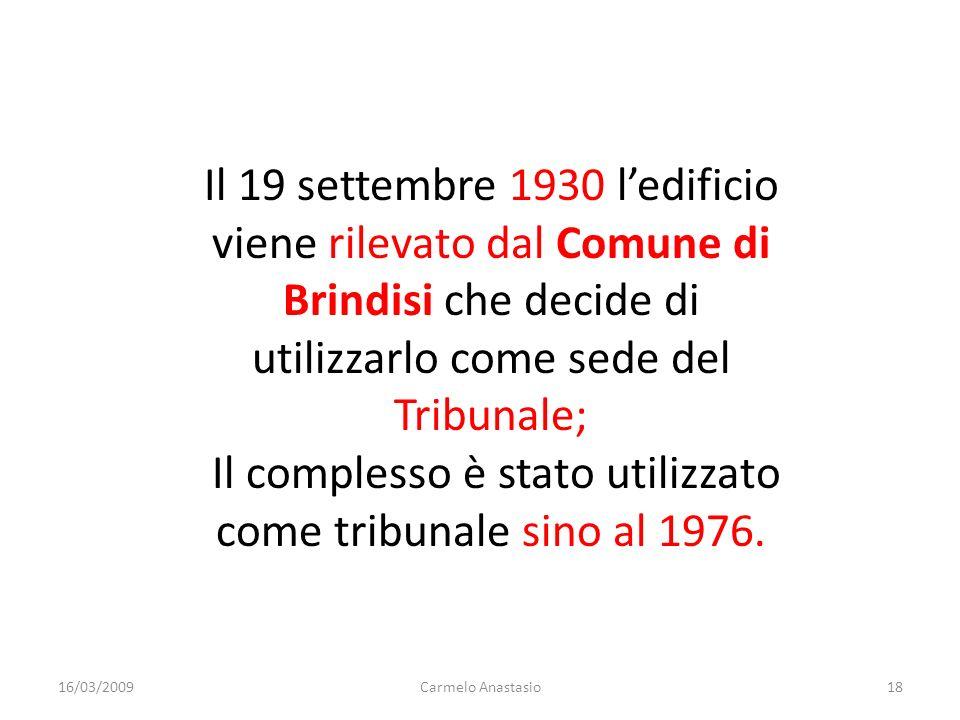 Il 19 settembre 1930 ledificio viene rilevato dal Comune di Brindisi che decide di utilizzarlo come sede del Tribunale; Il complesso è stato utilizzat