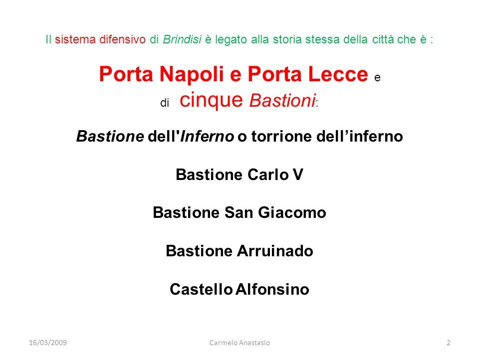 16/03/2009Carmelo Anastasio2 Il sistema difensivo di Brindisi è legato alla storia stessa della città che è : Porta Napoli e Porta Lecce e di cinque B
