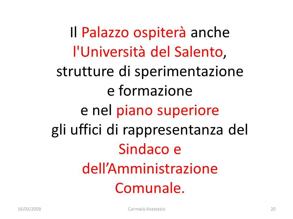 Il Palazzo ospiterà anche l'Università del Salento, strutture di sperimentazione e formazione e nel piano superiore gli uffici di rappresentanza del S