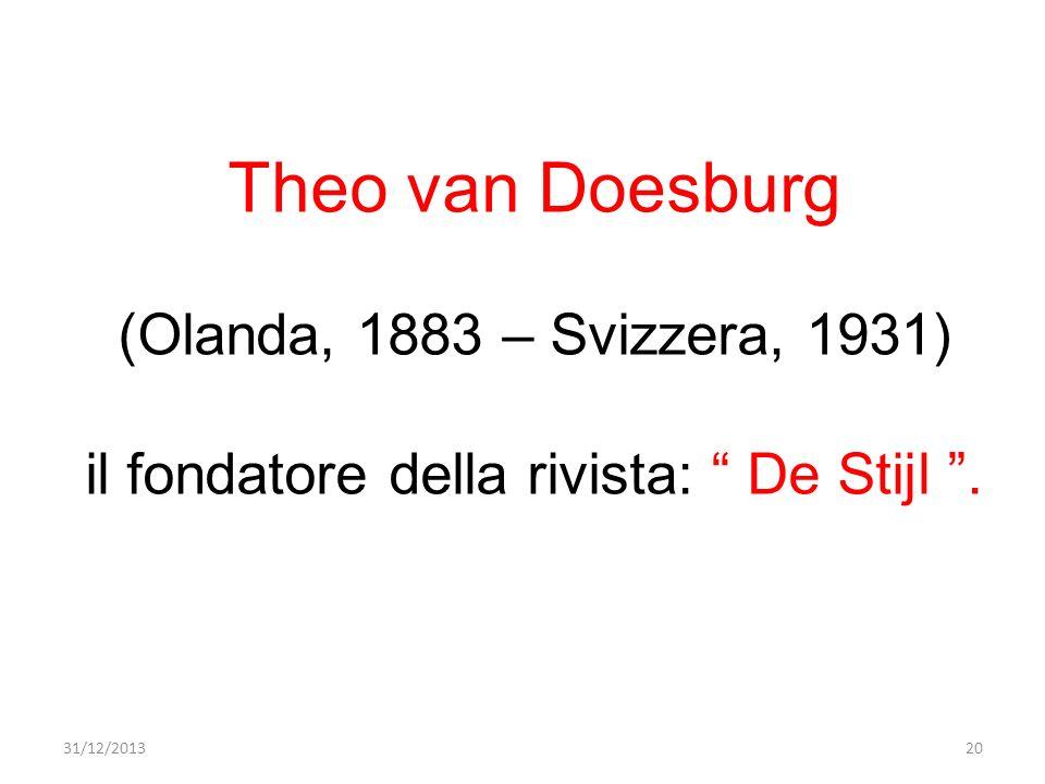 Theo van Doesburg (Olanda, 1883 – Svizzera, 1931) il fondatore della rivista: De Stijl. 31/12/201320