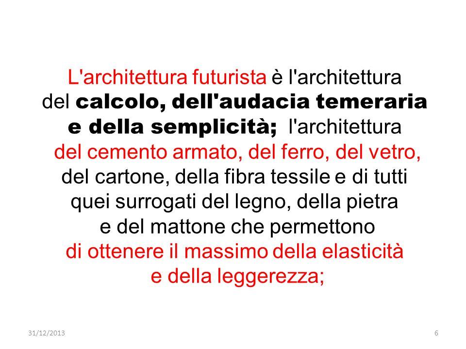 L'architettura futurista è l'architettura del calcolo, dell'audacia temeraria e della semplicità; l'architettura del cemento armato, del ferro, del ve