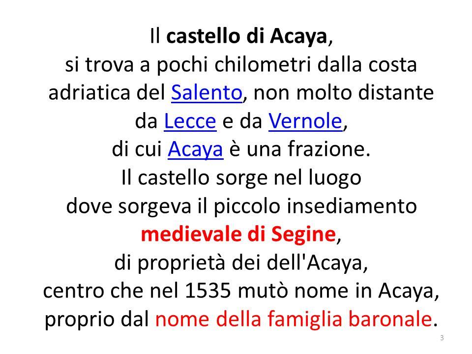 Cenni storici: Il castello fu edificato per volere del cavalier Alfonso d Acaya intorno al 1506.