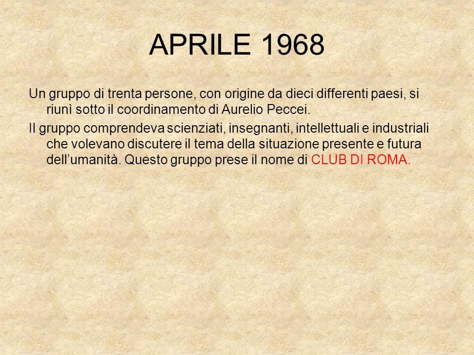 APRILE 1968 Un gruppo di trenta persone, con origine da dieci differenti paesi, si riunì sotto il coordinamento di Aurelio Peccei. Il gruppo comprende