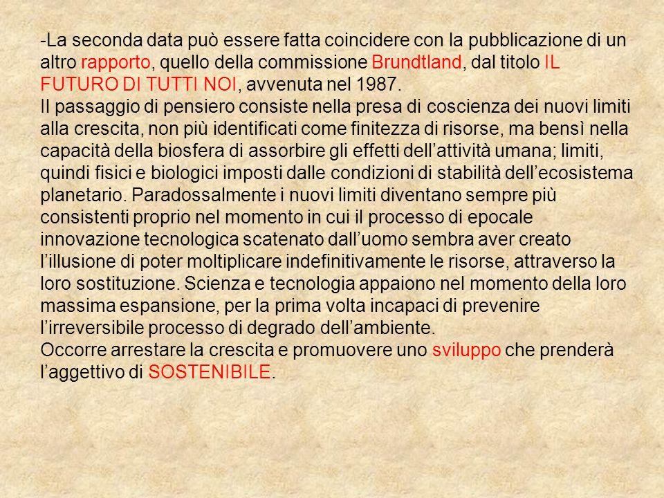 -La seconda data può essere fatta coincidere con la pubblicazione di un altro rapporto, quello della commissione Brundtland, dal titolo IL FUTURO DI T