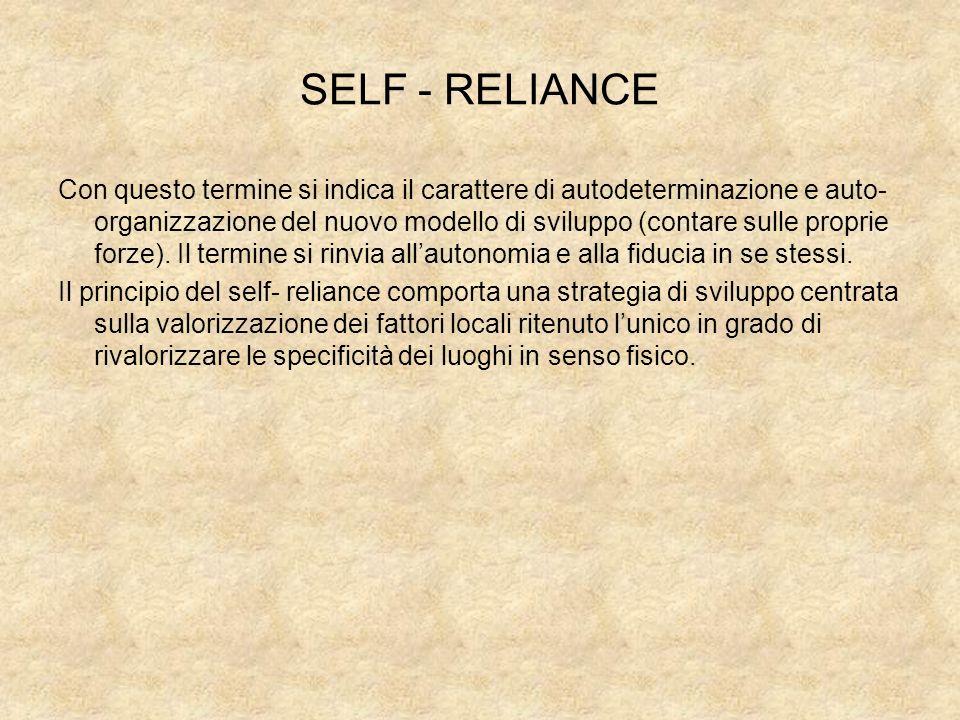 SELF - RELIANCE Con questo termine si indica il carattere di autodeterminazione e auto- organizzazione del nuovo modello di sviluppo (contare sulle pr