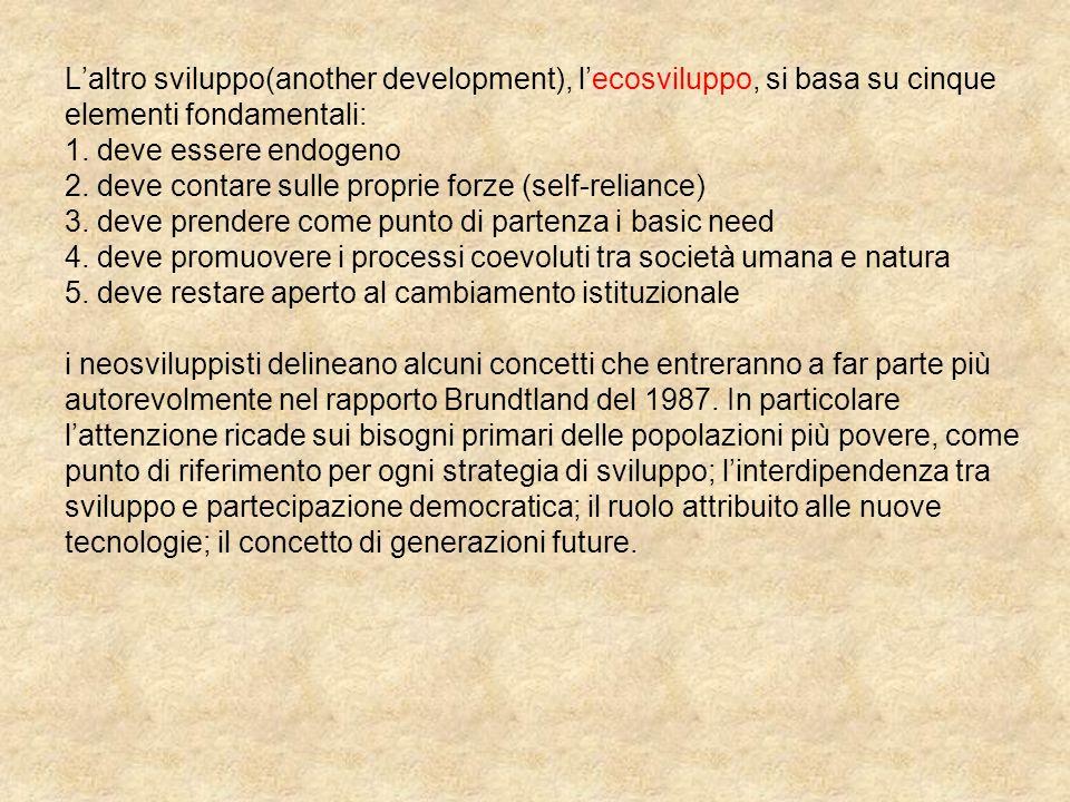 Laltro sviluppo(another development), lecosviluppo, si basa su cinque elementi fondamentali: 1. deve essere endogeno 2. deve contare sulle proprie for