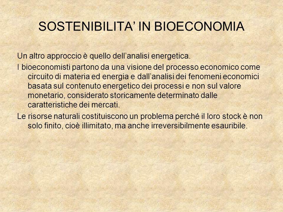SOSTENIBILITA IN BIOECONOMIA Un altro approccio è quello dellanalisi energetica. I bioeconomisti partono da una visione del processo economico come ci