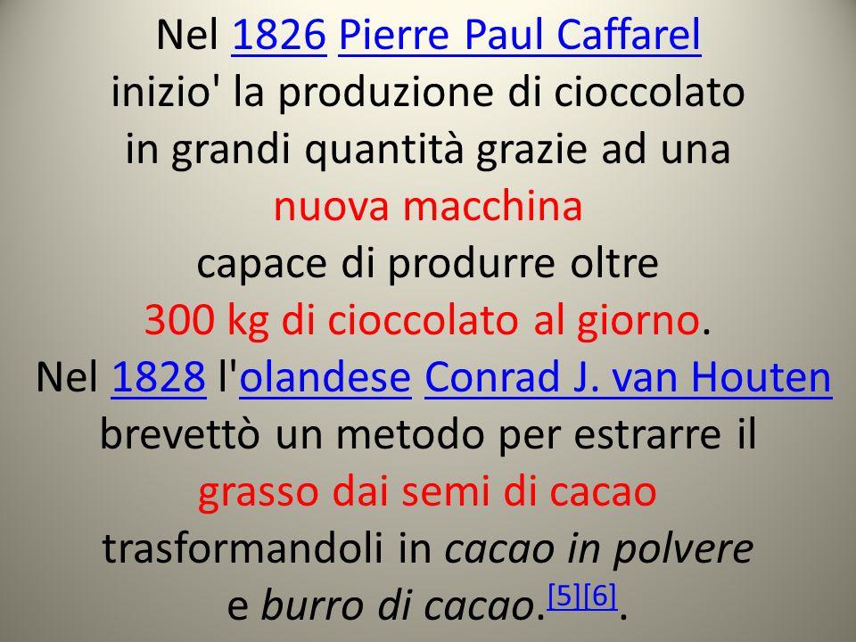 Nel 1826 Pierre Paul Caffarel1826Pierre Paul Caffarel inizio' la produzione di cioccolato in grandi quantità grazie ad una nuova macchina capace di pr