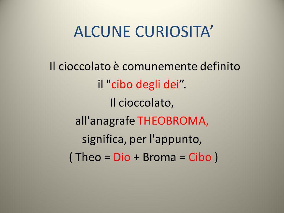 ALCUNE CURIOSITA Il cioccolato è comunemente definito il