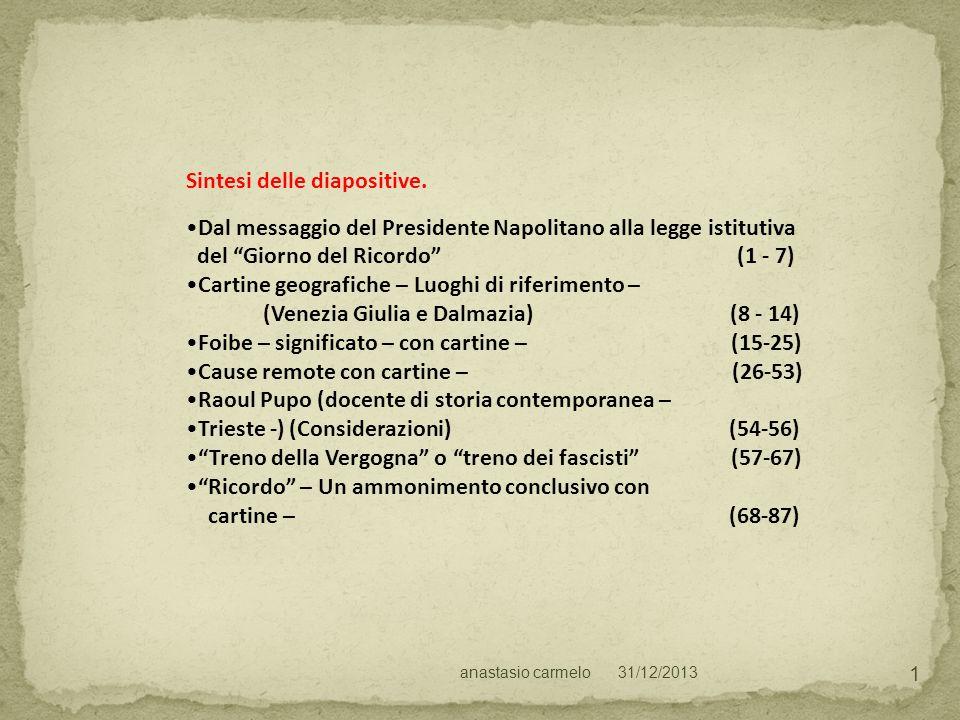 31/12/2013anastasio carmelo 1 Sintesi delle diapositive. Dal messaggio del Presidente Napolitano alla legge istitutiva del Giorno del Ricordo (1 - 7)