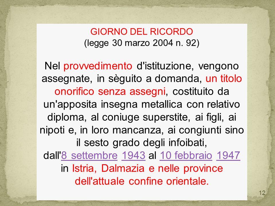 31/12/2013anastasio carmelo 12 GIORNO DEL RICORDO (legge 30 marzo 2004 n. 92) Nel provvedimento d'istituzione, vengono assegnate, in sèguito a domanda