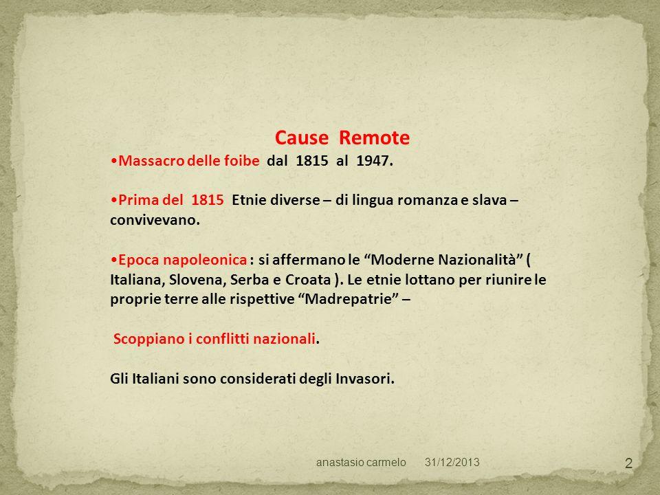 31/12/2013anastasio carmelo 2 Cause Remote Massacro delle foibe dal 1815 al 1947. Prima del 1815 Etnie diverse – di lingua romanza e slava – conviveva