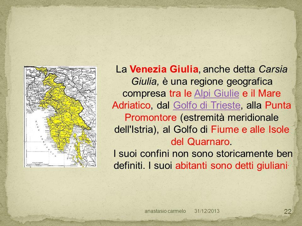 31/12/2013anastasio carmelo 22 La Venezia Giulia, anche detta Carsia Giulia, è una regione geografica compresa tra le Alpi Giulie e il Mare Adriatico,