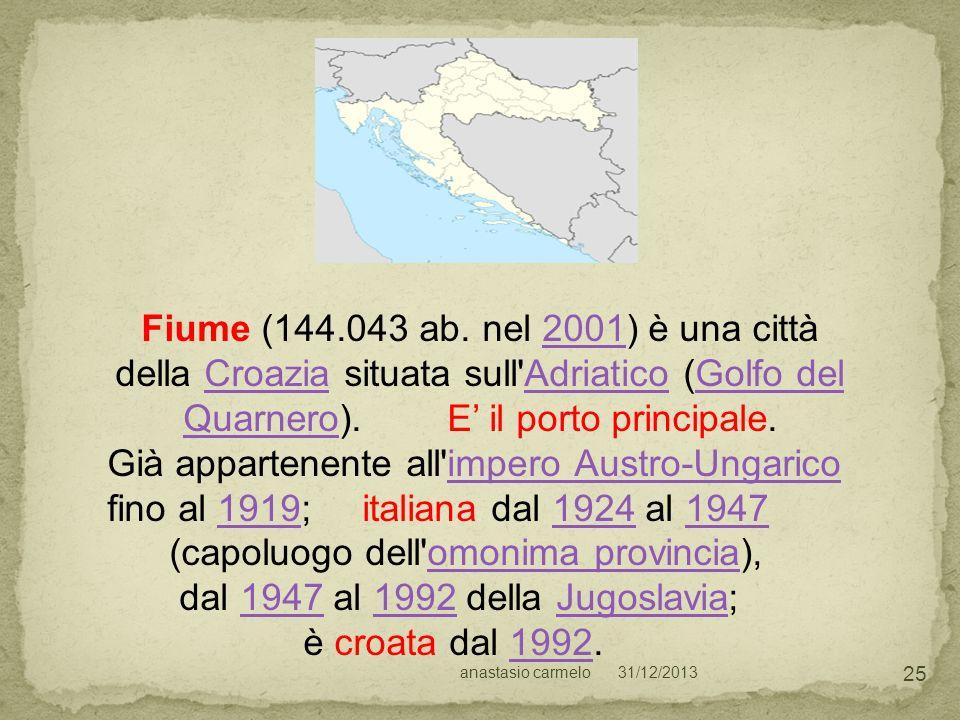 31/12/2013anastasio carmelo 25 Fiume (144.043 ab. nel 2001) è una città della Croazia situata sull'Adriatico (Golfo del Quarnero). E il porto principa