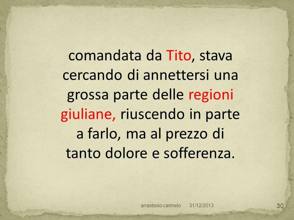31/12/2013anastasio carmelo 30 comandata da Tito, stava cercando di annettersi una grossa parte delle regioni giuliane, riuscendo in parte a farlo, ma