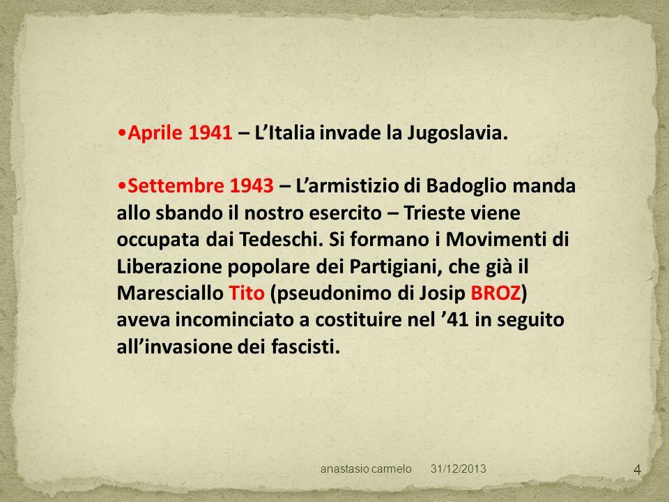 31/12/2013anastasio carmelo 4 Aprile 1941 – LItalia invade la Jugoslavia. Settembre 1943 – Larmistizio di Badoglio manda allo sbando il nostro esercit