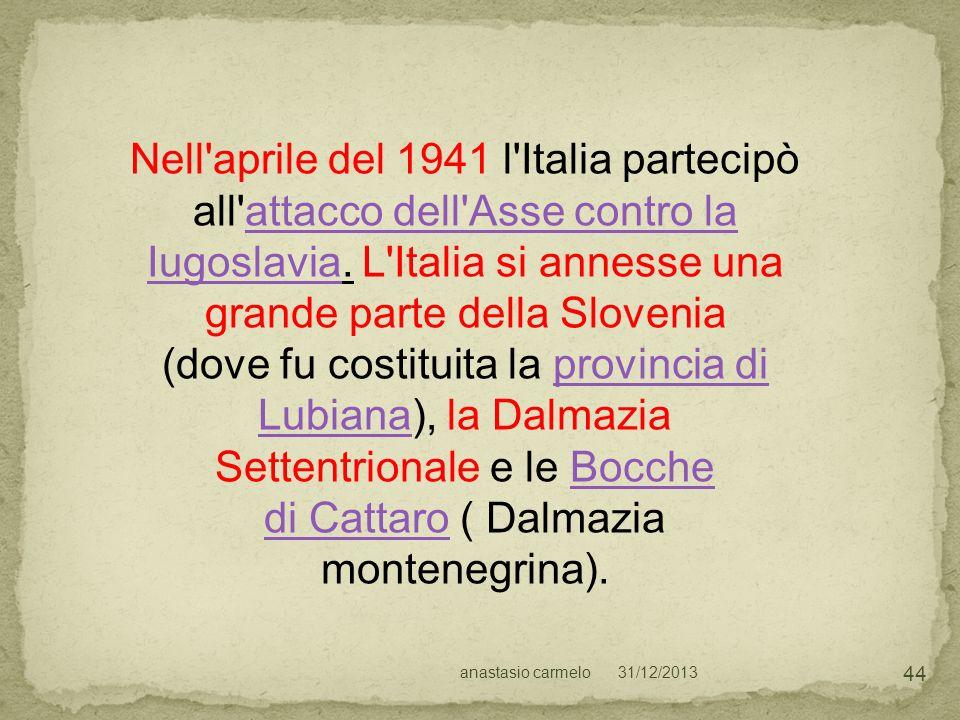 31/12/2013anastasio carmelo 44 Nell'aprile del 1941 l'Italia partecipò all'attacco dell'Asse contro la Iugoslavia. L'Italia si annesse una grande part
