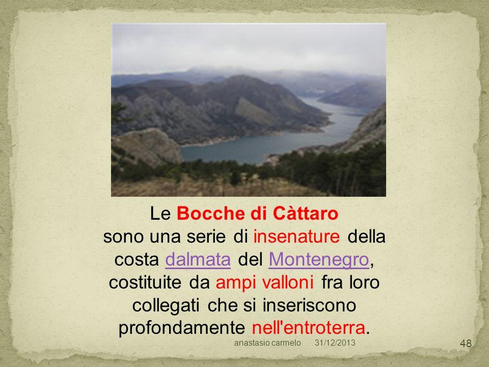 31/12/2013anastasio carmelo 48 Le Bocche di Càttaro sono una serie di insenature della costa dalmata del Montenegro, costituite da ampi valloni fra lo