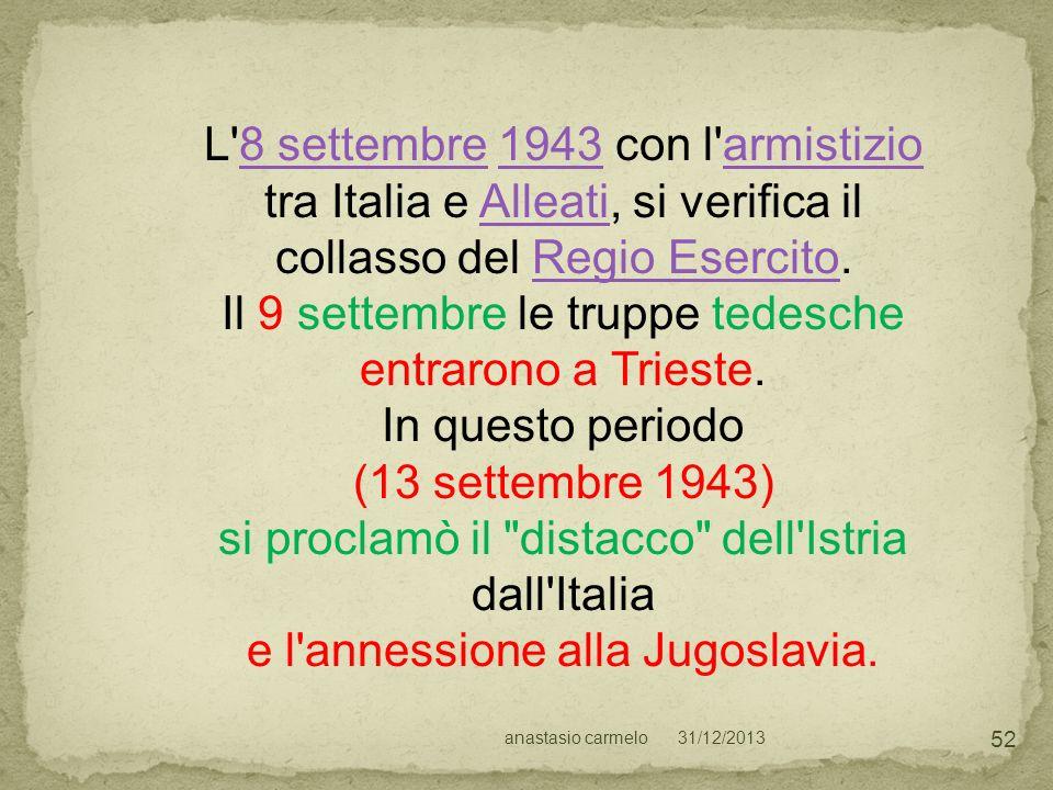 31/12/2013anastasio carmelo 52 L'8 settembre 1943 con l'armistizio8 settembre1943armistizio tra Italia e Alleati, si verifica il collasso del Regio Es