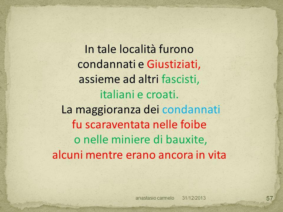 31/12/2013anastasio carmelo 57 In tale località furono condannati e Giustiziati, assieme ad altri fascisti, italiani e croati. La maggioranza dei cond