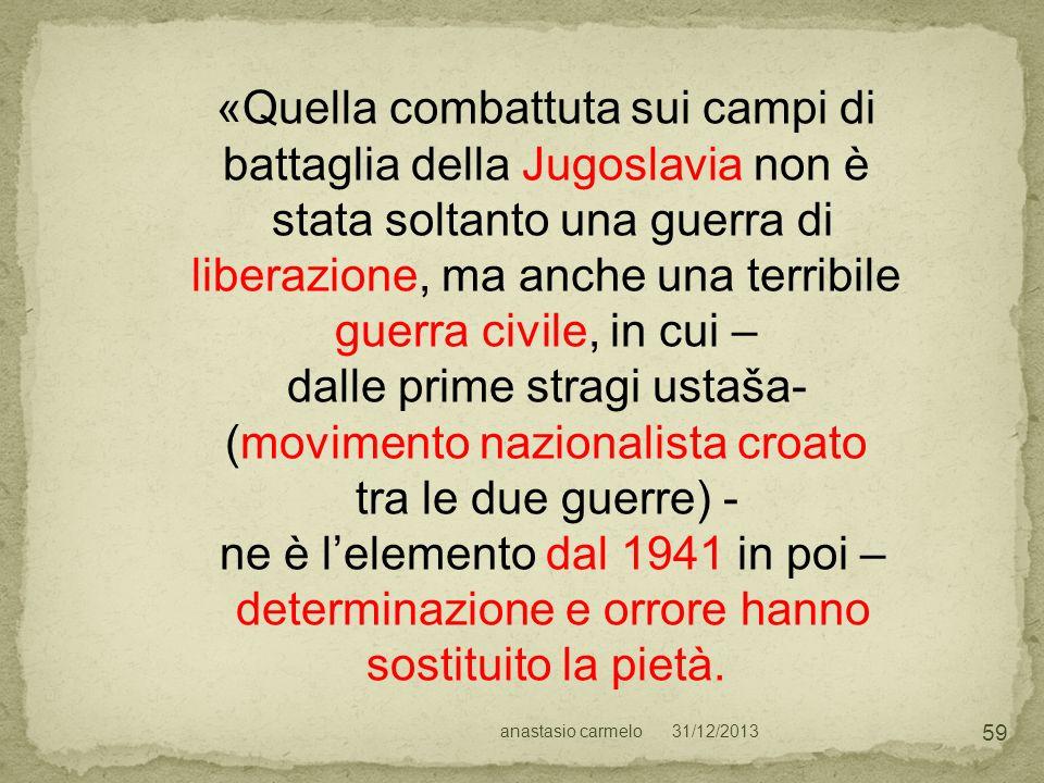 31/12/2013anastasio carmelo 59 «Quella combattuta sui campi di battaglia della Jugoslavia non è stata soltanto una guerra di liberazione, ma anche una