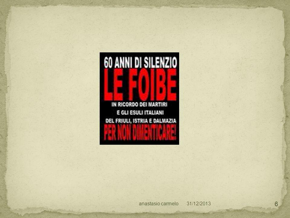 31/12/2013anastasio carmelo 57 In tale località furono condannati e Giustiziati, assieme ad altri fascisti, italiani e croati.