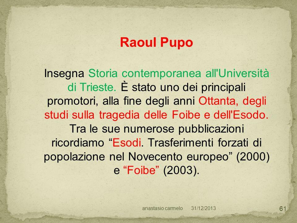 31/12/2013anastasio carmelo 61 Raoul Pupo Insegna Storia contemporanea all'Università di Trieste. È stato uno dei principali promotori, alla fine degl
