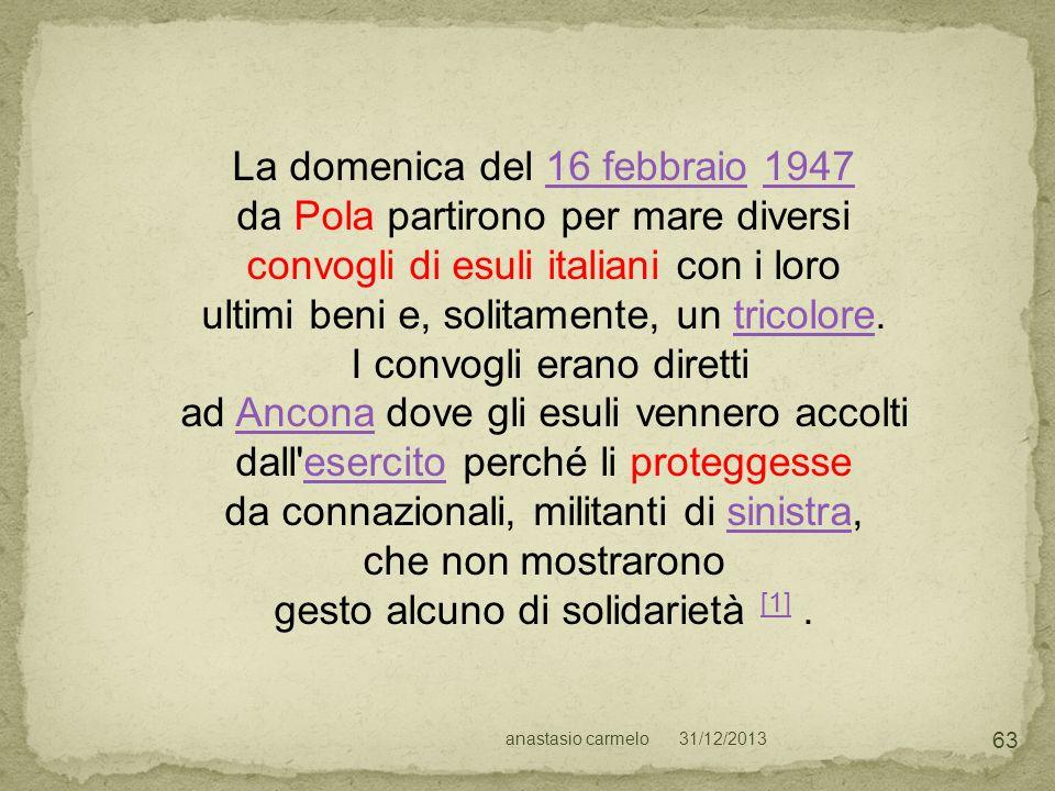 31/12/2013anastasio carmelo 63 La domenica del 16 febbraio 194716 febbraio1947 da Pola partirono per mare diversi convogli di esuli italiani con i lor