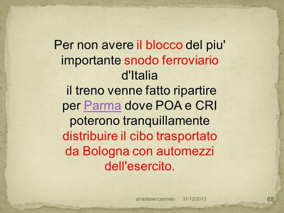 31/12/2013anastasio carmelo 68 Per non avere il blocco del piu' importante snodo ferroviario d'Italia il treno venne fatto ripartire per Parma dove PO