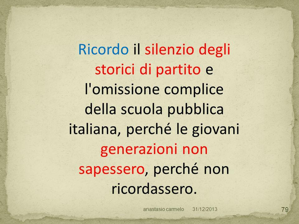 Ricordo il silenzio degli storici di partito e l'omissione complice della scuola pubblica italiana, perché le giovani generazioni non sapessero, perch