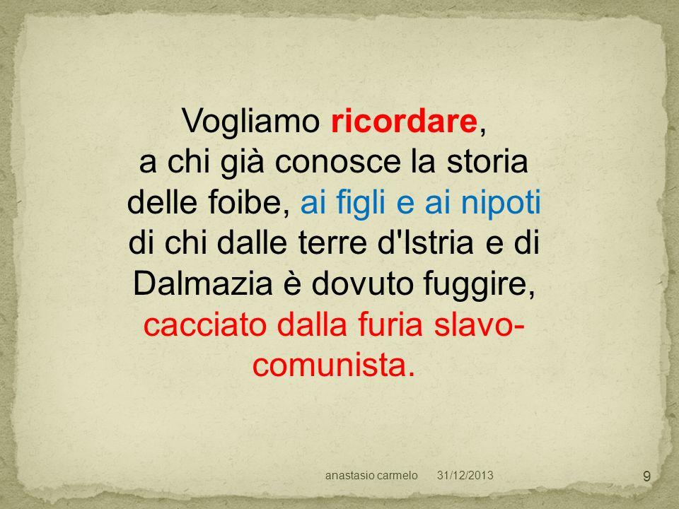 31/12/2013anastasio carmelo 50 L annessione unilaterale da parte dell Italia di territori già jugoslavi provocò inoltre un ulteriore inasprimento delle relazioni fra slavi e italiani.