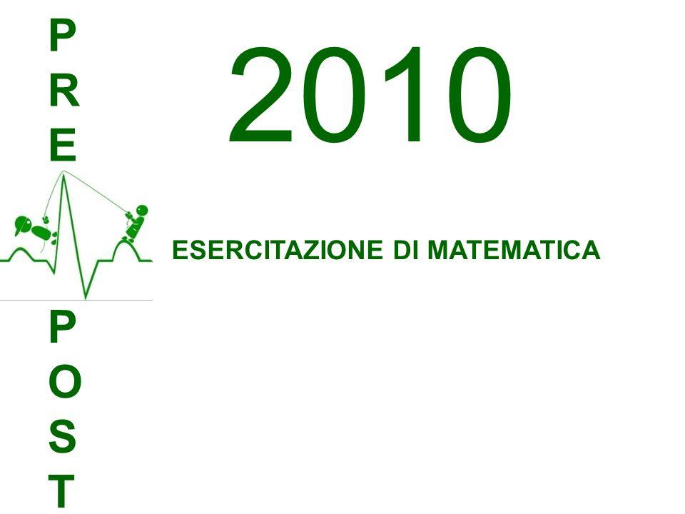 PREPRE POSTPOST ESERCITAZIONE DI MATEMATICA 2010