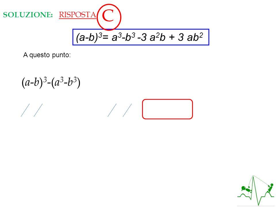 SOLUZIONE: (a-b) 3 = a 3 -b 3 -3 a 2 b + 3 ab 2 A questo punto: ( a - b ) 3 -( a 3 - b 3 )= ( a 3 -b 3 -3 a 2 b + 3 ab 2 )-( a 3 -b 3 )= a 3 -b 3 -3 a