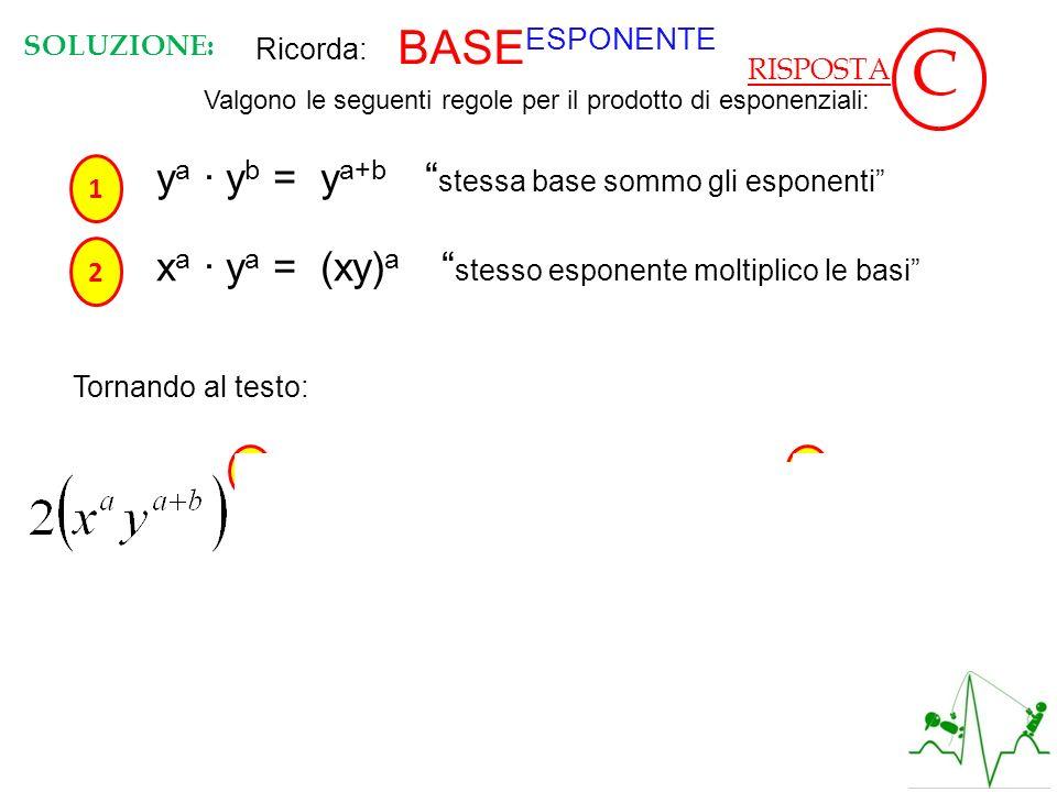 Ricorda: BASE ESPONENTE Valgono le seguenti regole per il prodotto di esponenziali: 1 2 y a y b = y a+b stessa base sommo gli esponenti x a y a = (xy)