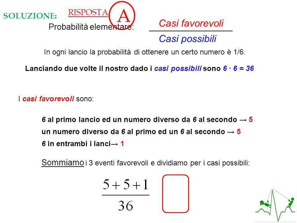 In ogni lancio la probabilità di ottenere un certo numero è 1/6. Lanciando due volte il nostro dado i casi possibili sono 6 6 = 36 Probabilità element