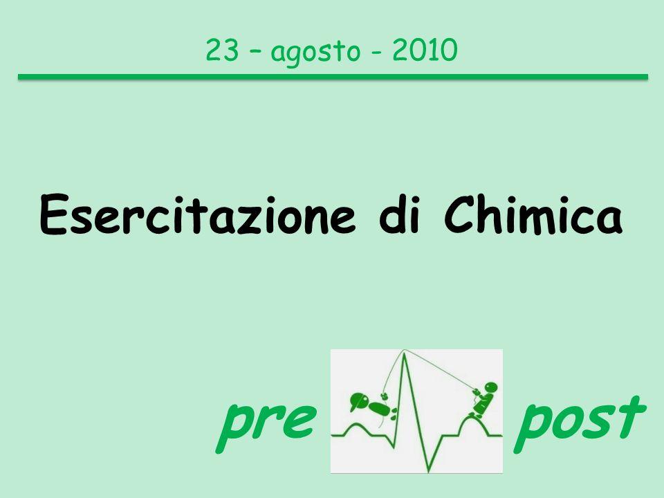 prepost Esercitazione di Chimica 23 – agosto - 2010