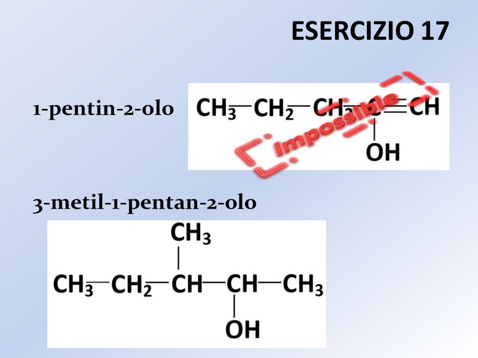 ESERCIZIO 17 1-pentin-2-olo 3-metil-1-pentan-2-olo