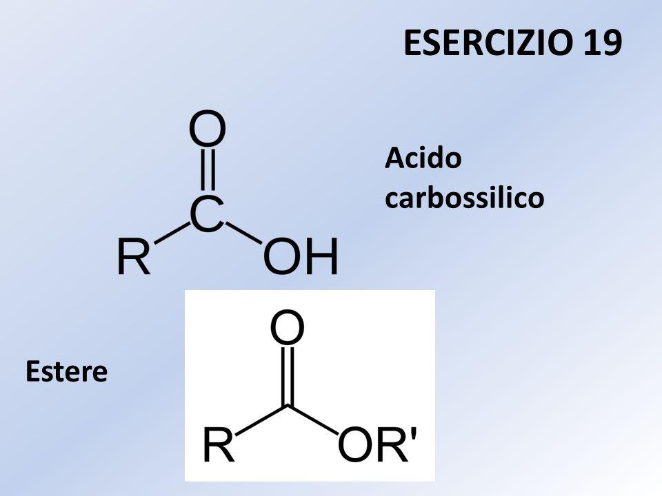 Estere ESERCIZIO 19 Acido carbossilico