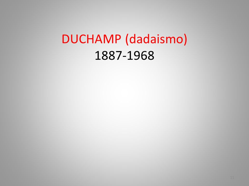DUCHAMP (dadaismo) 1887-1968 11