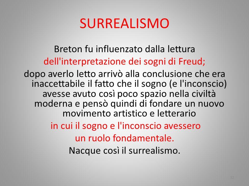 SURREALISMO Breton fu influenzato dalla lettura dell'interpretazione dei sogni di Freud; dopo averlo letto arrivò alla conclusione che era inaccettabi