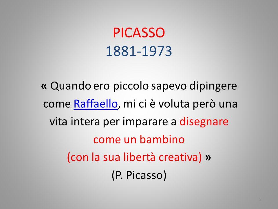 PICASSO 1881-1973 « Quando ero piccolo sapevo dipingere come Raffaello, mi ci è voluta però unaRaffaello vita intera per imparare a disegnare come un