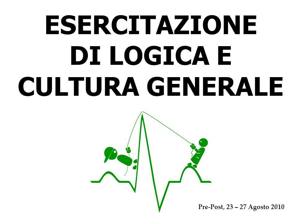 ESERCITAZIONE DI LOGICA E CULTURA GENERALE Pre-Post, 23 – 27 Agosto 2010