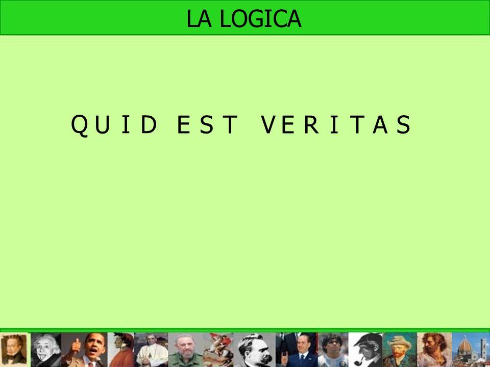 Q U ID ESTVERITAS LA LOGICA