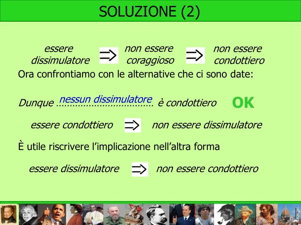 SOLUZIONE (2) nessun dissimulatore essere condottieronon essere dissimulatore essere dissimulatorenon essere condottiero OK essere dissimulatore non e