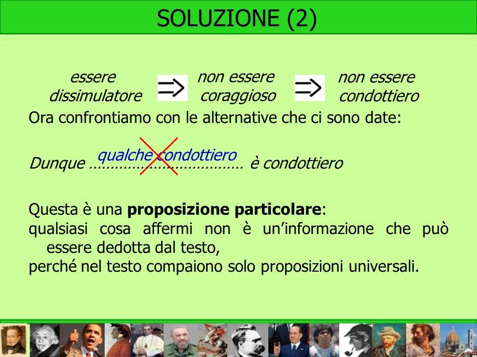 SOLUZIONE (2) qualche condottiero Ora confrontiamo con le alternative che ci sono date: Dunque ……………………………… è condottiero Questa è una proposizione pa