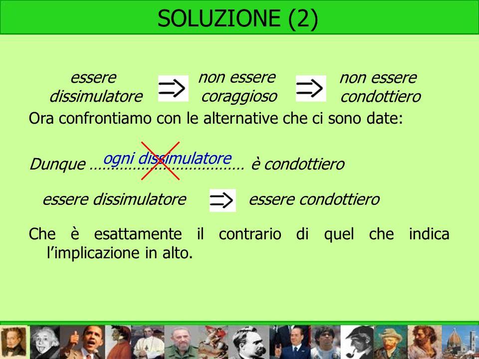 SOLUZIONE (2) Ora confrontiamo con le alternative che ci sono date: Dunque ……………………………… è condottiero Che è esattamente il contrario di quel che indic
