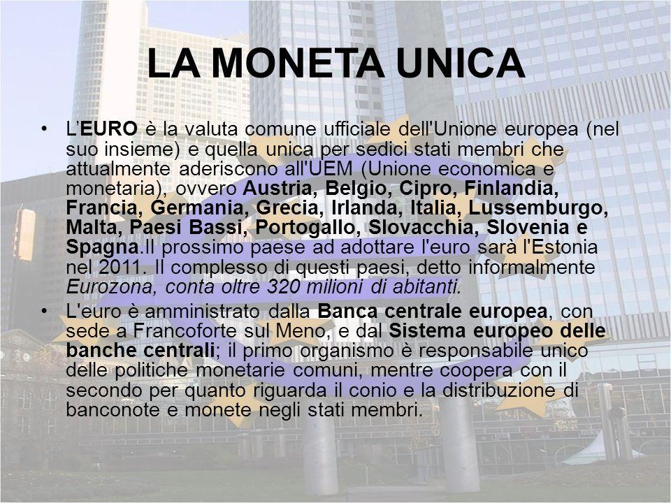 LA MONETA UNICA LEURO è la valuta comune ufficiale dell'Unione europea (nel suo insieme) e quella unica per sedici stati membri che attualmente aderis