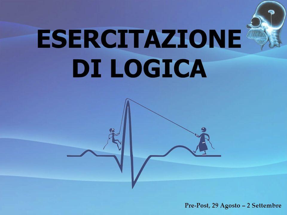 ESERCITAZIONE DI LOGICA Pre-Post, 29 Agosto – 2 Settembre