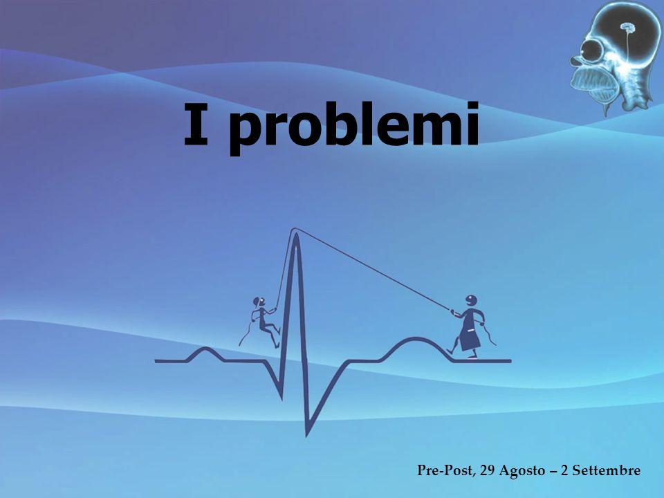 I problemi Pre-Post, 29 Agosto – 2 Settembre