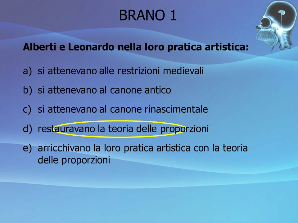 BRANO 1 Alberti e Leonardo nella loro pratica artistica: a)si attenevano alle restrizioni medievali b)si attenevano al canone antico c)si attenevano a